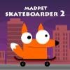 Madpet Skateboarder 2