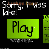 Sorry, i was late! online game